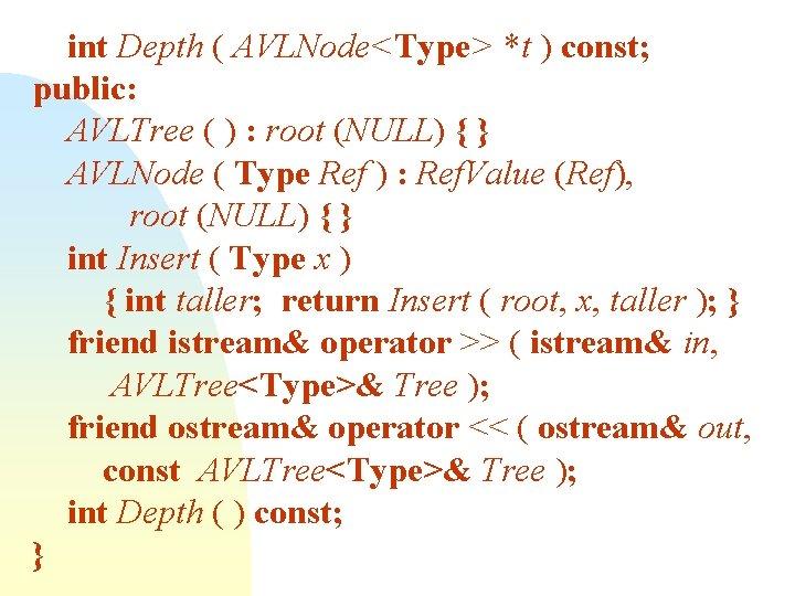 int Depth ( AVLNode<Type> *t ) const; public: AVLTree ( ) : root (NULL)