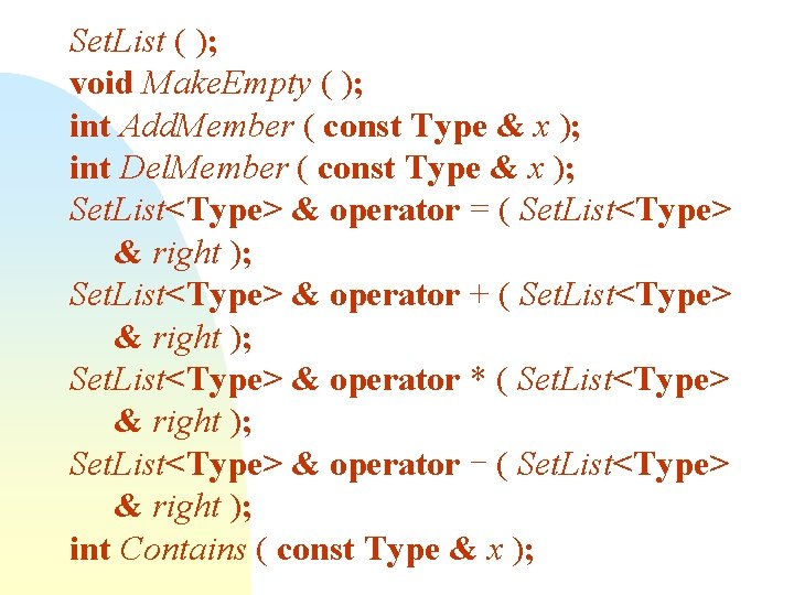 Set. List ( ); void Make. Empty ( ); int Add. Member ( const