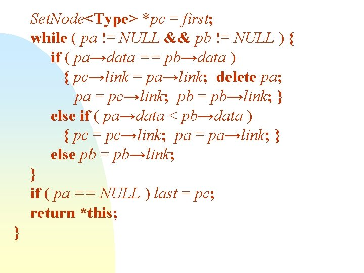 Set. Node<Type> *pc = first; while ( pa != NULL && pb != NULL