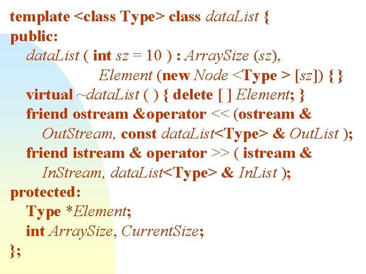 template <class Type> class data. List { public: data. List ( int sz =