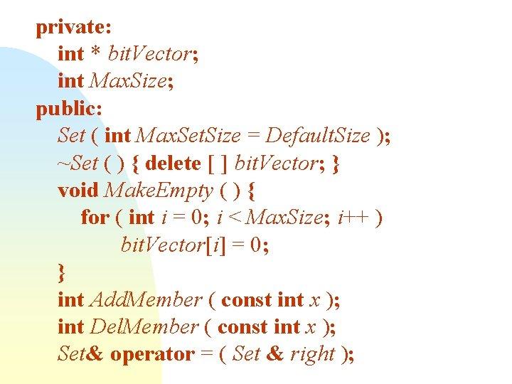 private: int * bit. Vector; int Max. Size; public: Set ( int Max. Set.
