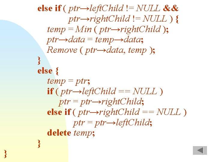 } else if ( ptr→left. Child != NULL && ptr→right. Child != NULL )