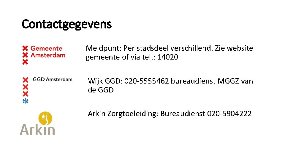 Contactgegevens Meldpunt: Per stadsdeel verschillend. Zie website gemeente of via tel. : 14020 Wijk