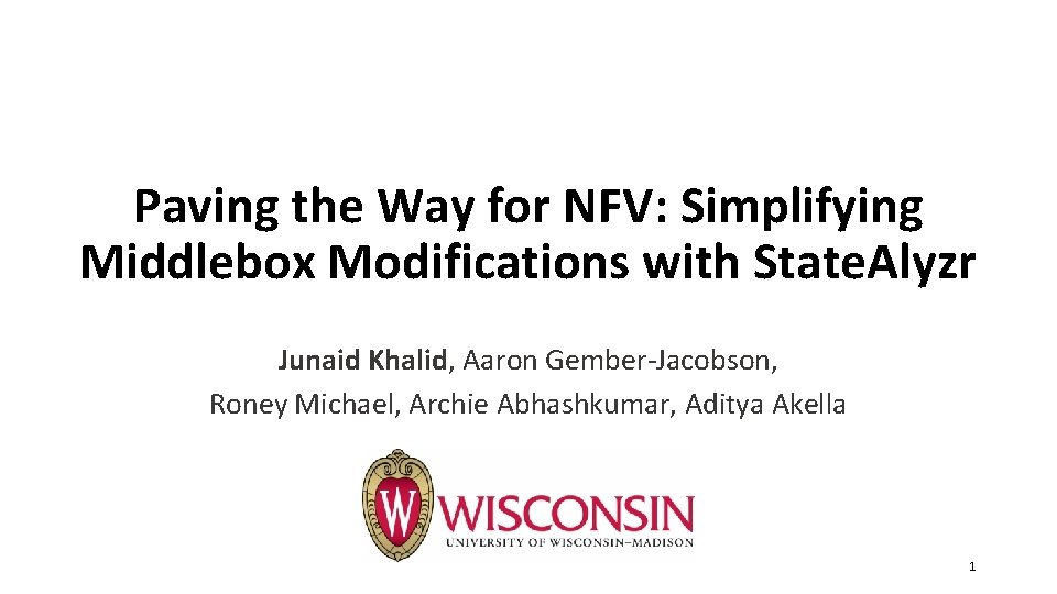 Paving the Way for NFV: Simplifying Middlebox Modifications with State. Alyzr Junaid Khalid, Aaron