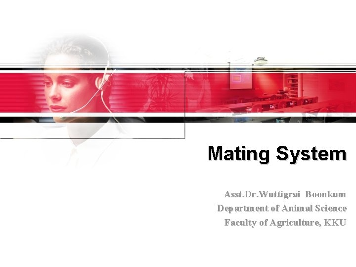Mating System Asst. Dr. Wuttigrai Boonkum Department of Animal Science Faculty of Agriculture, KKU