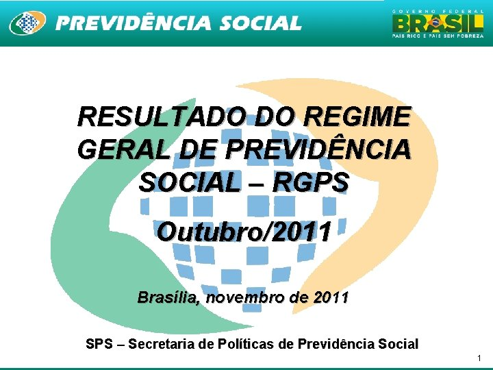 RESULTADO DO REGIME GERAL DE PREVIDÊNCIA SOCIAL – RGPS Outubro/2011 Brasília, novembro de 2011