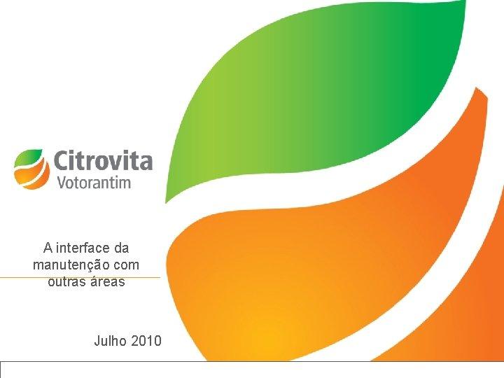 A interface da manutenção com outras áreas Julho 2010 Título da apresentação | Janeiro