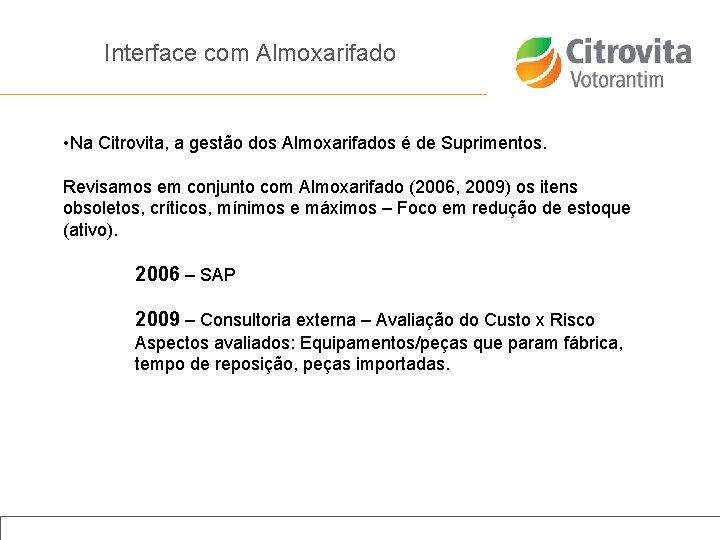 Interface com Almoxarifado • Na Citrovita, a gestão dos Almoxarifados é de Suprimentos. Revisamos