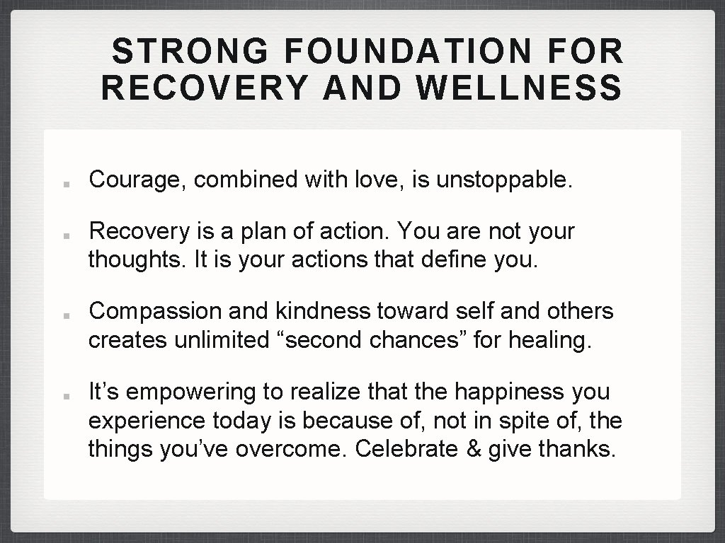 STRONG FOUNDATION FOR RECOVERY AND WELLNESS Courage, combined with love, is unstoppable. Recovery is