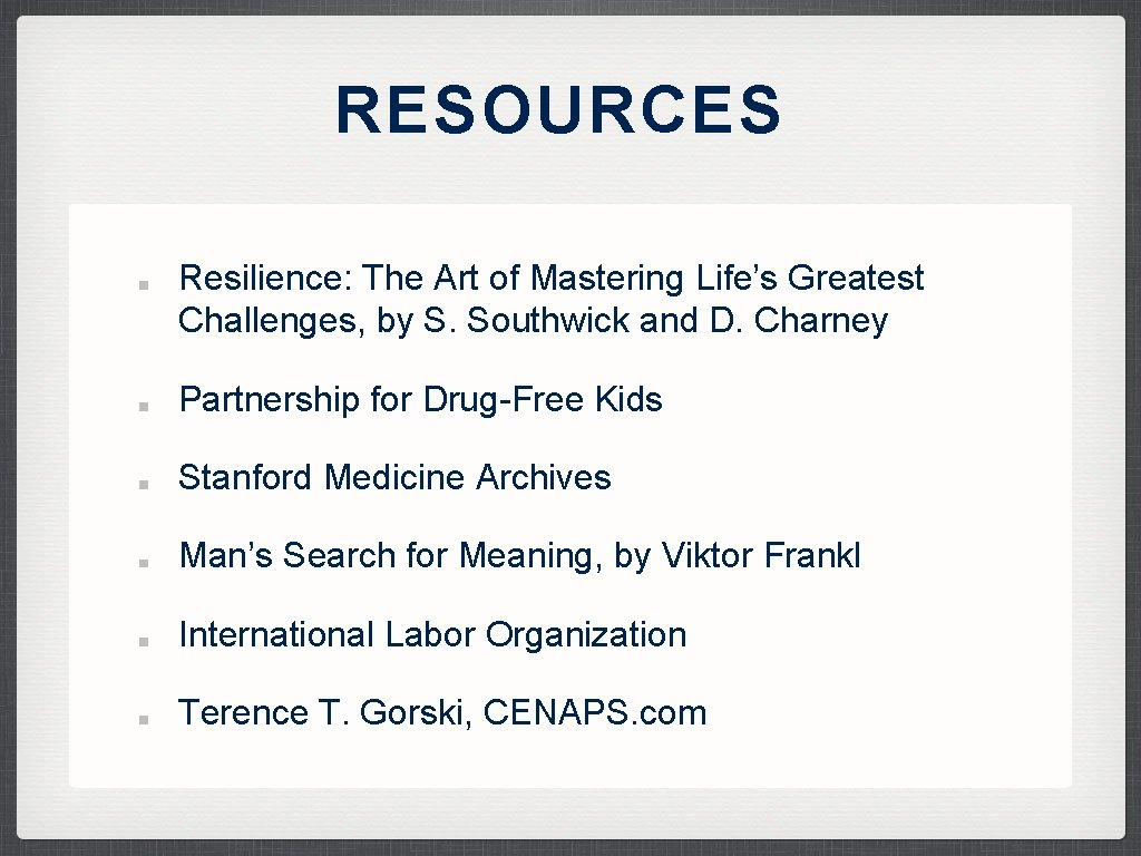 RESOURCES Resilience: The Art of Mastering Life's Greatest Challenges, by S. Southwick and D.