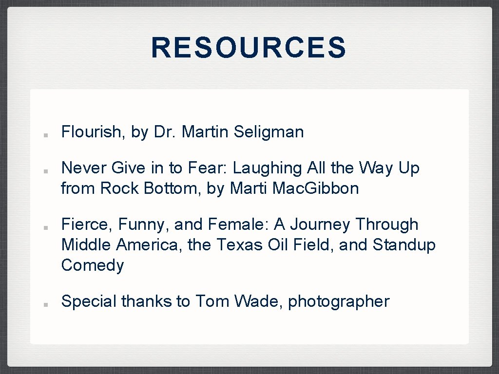 RESOURCES Flourish, by Dr. Martin Seligman Never Give in to Fear: Laughing All the