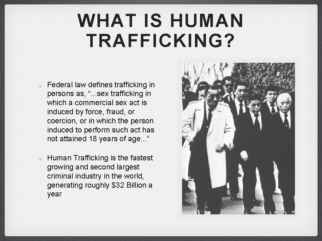 """WHAT IS HUMAN TRAFFICKING? Federal law defines trafficking in persons as, """". . ."""
