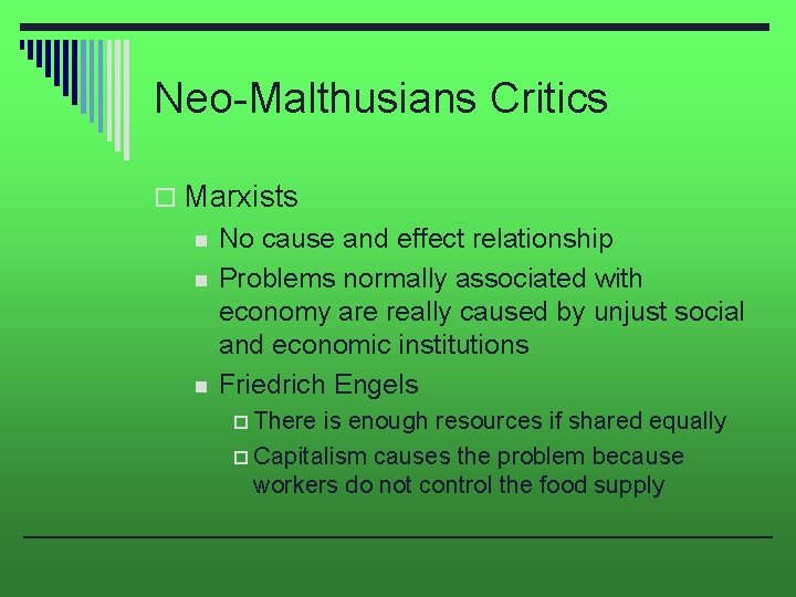 Neo-Malthusians Critics o Marxists n n n No cause and effect relationship Problems normally