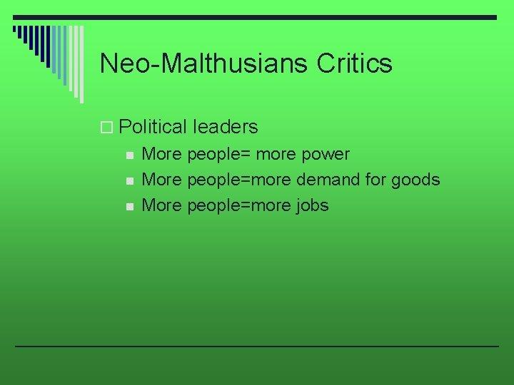 Neo-Malthusians Critics o Political leaders n n n More people= more power More people=more
