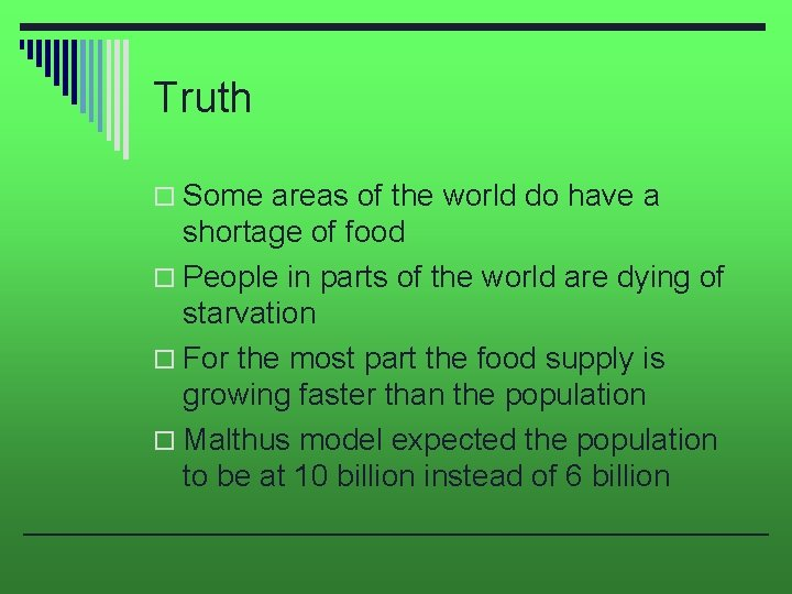 Truth o Some areas of the world do have a shortage of food o