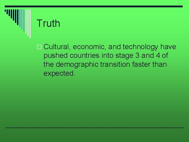 Truth o Cultural, economic, and technology have pushed countries into stage 3 and 4
