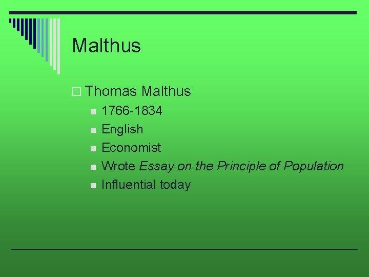 Malthus o Thomas Malthus n n n 1766 -1834 English Economist Wrote Essay on