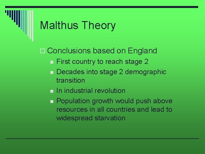 Malthus Theory o Conclusions based on England n n First country to reach stage