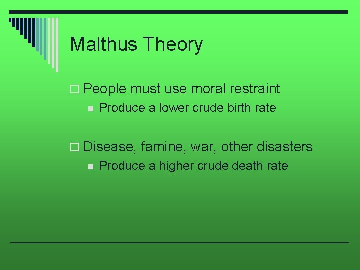 Malthus Theory o People must use moral restraint n Produce a lower crude birth