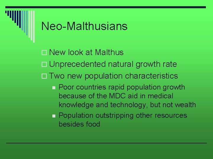 Neo-Malthusians o New look at Malthus o Unprecedented natural growth rate o Two new