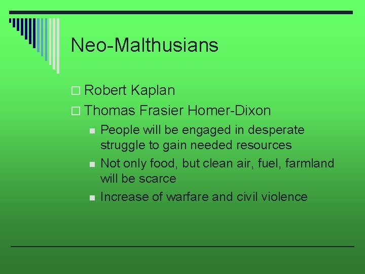 Neo-Malthusians o Robert Kaplan o Thomas Frasier Homer-Dixon n People will be engaged in