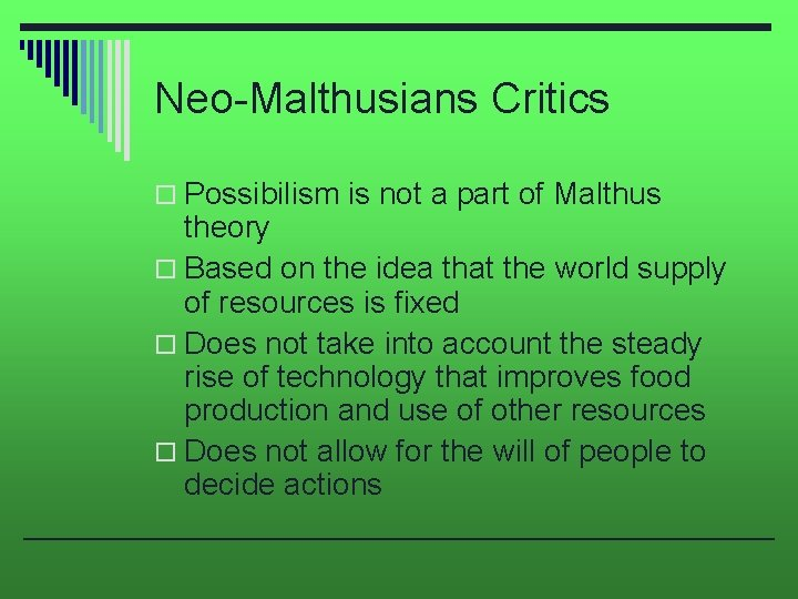 Neo-Malthusians Critics o Possibilism is not a part of Malthus theory o Based on