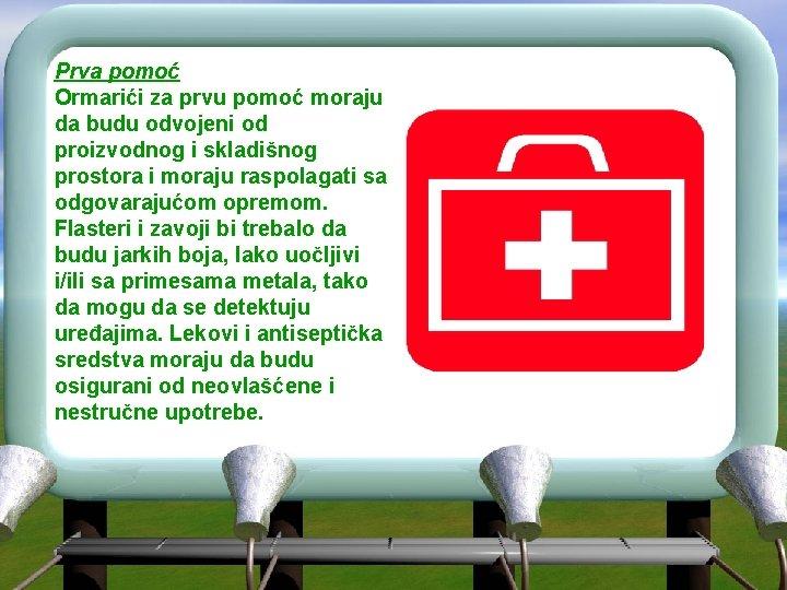 Prva pomoć Ormarići za prvu pomoć moraju da budu odvojeni od proizvodnog i skladišnog