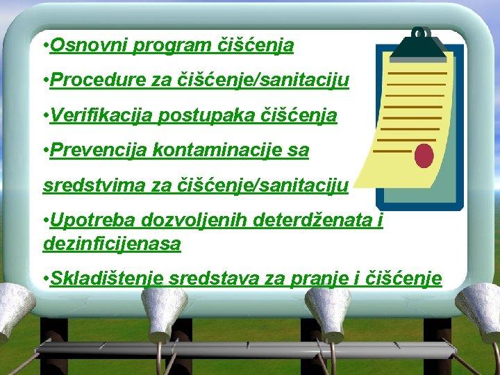• Osnovni program čišćenja • Procedure za čišćenje/sanitaciju • Verifikacija postupaka čišćenja •