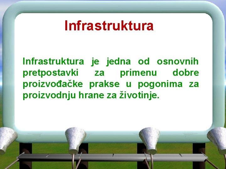Infrastruktura je jedna od osnovnih pretpostavki za primenu dobre proizvođačke prakse u pogonima za