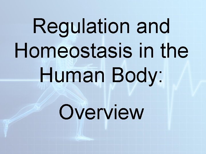 Regulation and Homeostasis in the Human Body: Overview