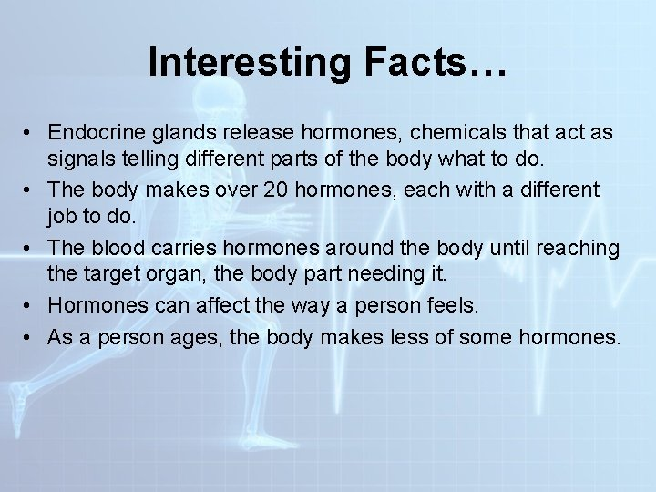 Interesting Facts… • Endocrine glands release hormones, chemicals that act as signals telling different