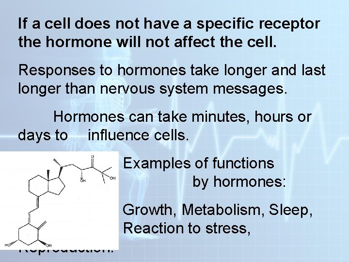 If a cell does not have a specific receptor the hormone will not affect