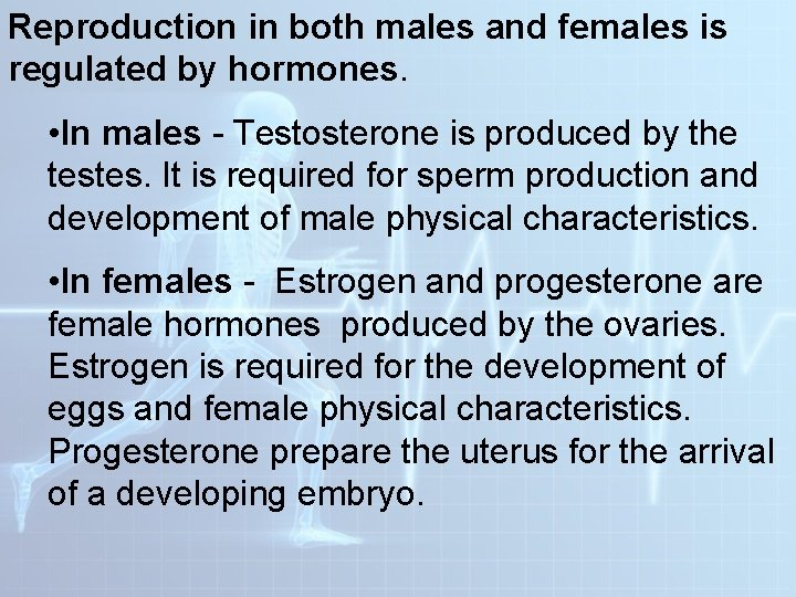 Reproduction in both males and females is regulated by hormones. • In males -