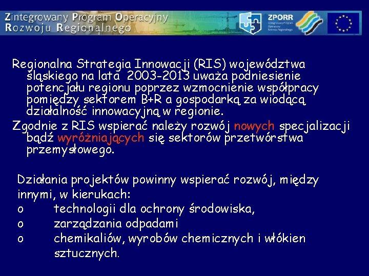 Regionalna Strategia Innowacji (RIS) województwa śląskiego na lata 2003 -2013 uważa podniesienie potencjału regionu