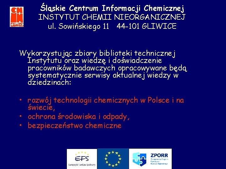 Śląskie Centrum Informacji Chemicznej INSTYTUT CHEMII NIEORGANICZNEJ ul. Sowińskiego 11 44 -101 GLIWICE Wykorzystując