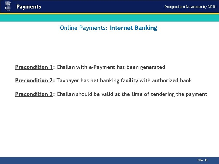 Payments Designed and Developed by GSTN Online Payments: Internet Banking Introduction Precondition 1: Challan