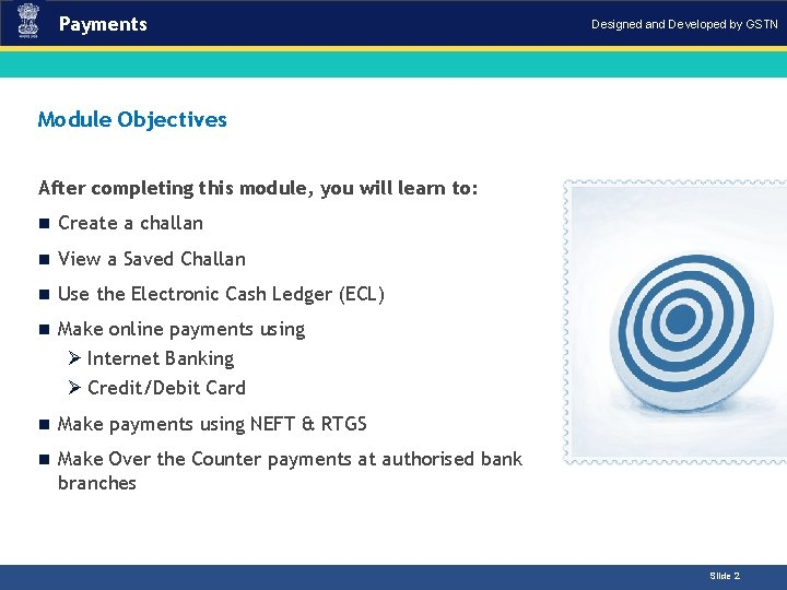 Payments Designed and Developed by GSTN Module Objectives After completing this module, you will