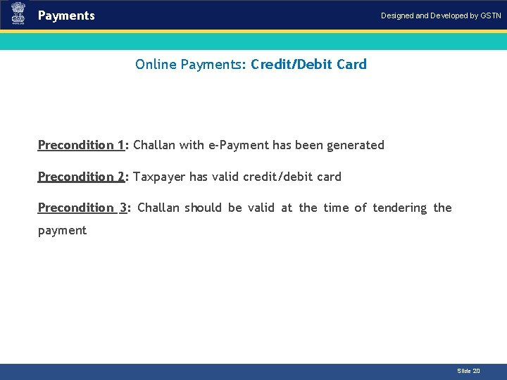 Payments Designed and Developed by GSTN Online Payments: Credit/Debit Card Introduction Precondition 1: Challan