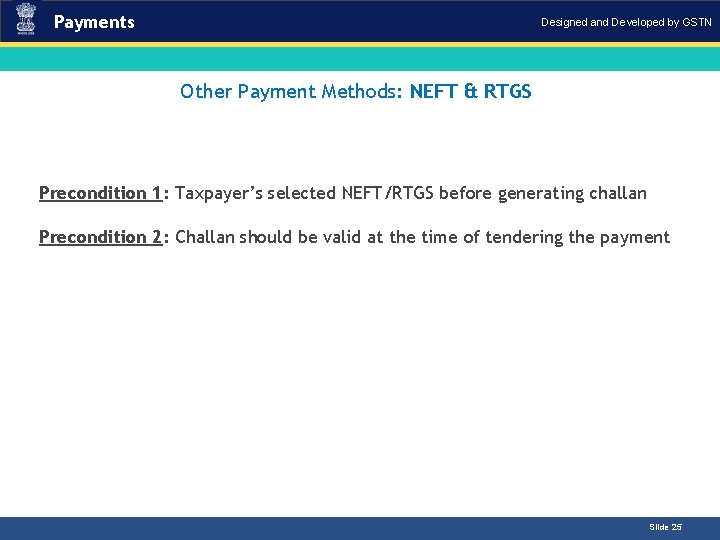 Payments Designed and Developed by GSTN Other Payment Methods: NEFT & RTGS Introduction Precondition