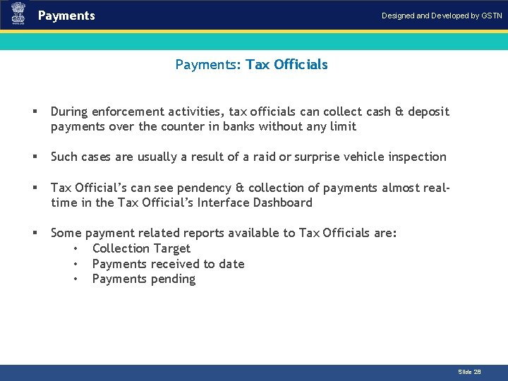 Payments Designed and Developed by GSTN Payments: Tax Officials Introduction § During enforcement activities,