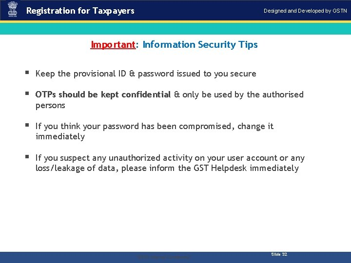 Registration for Taxpayers Designed and Developed by GSTN Important: Information Security Tips § Keep