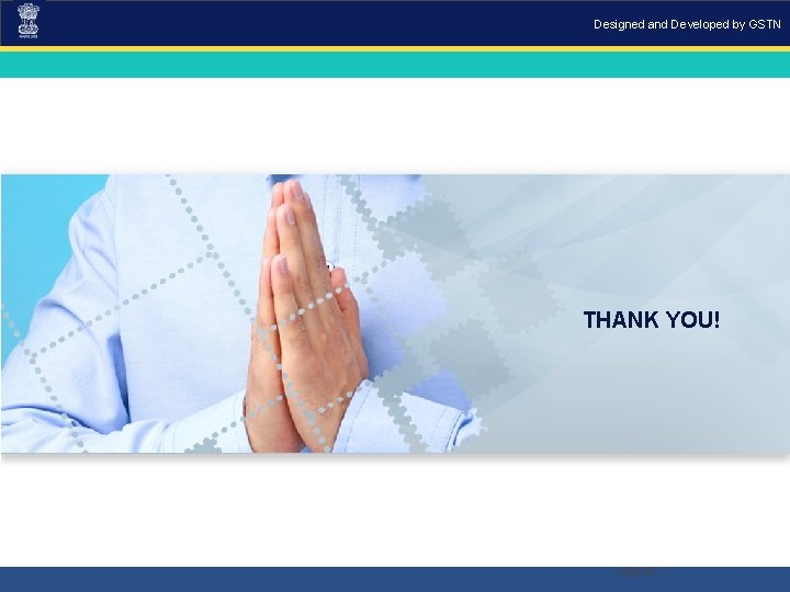 Designed and Developed by GSTN THANK YOU! Slide 33