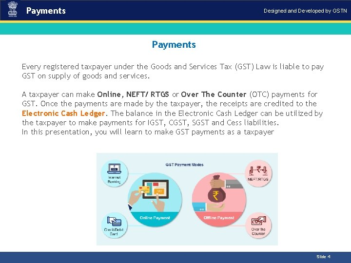 Payments Designed and Developed by GSTN Payments Introduction Every registered taxpayer under the Goods