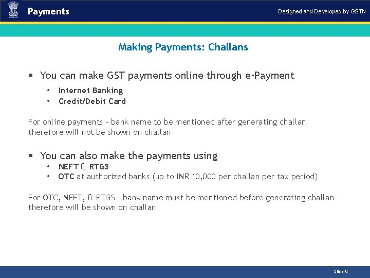 Payments Designed and Developed by GSTN Making Payments: Challans Introduction § You can make