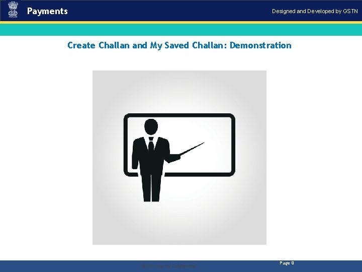 Payments Designed and Developed by GSTN Create Challan and My Saved Challan: Demonstration .