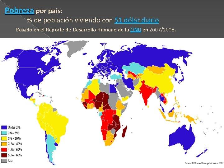 Pobreza por país: % de población viviendo con $1 dólar diario. Basado en el