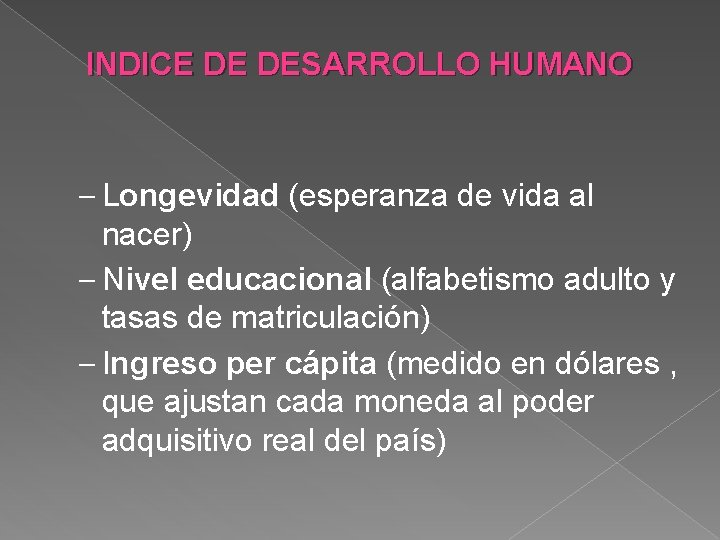 INDICE DE DESARROLLO HUMANO – Longevidad (esperanza de vida al nacer) – Nivel educacional