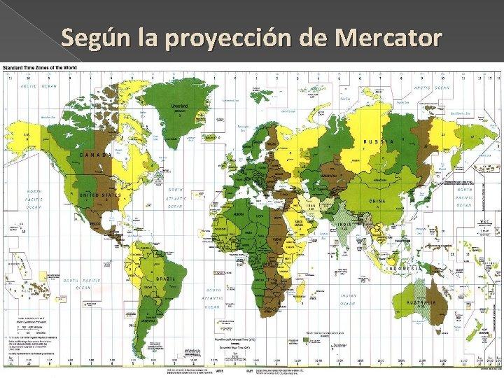 Según la proyección de Mercator
