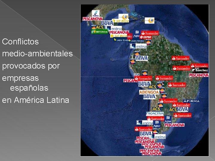 Conflictos medio-ambientales provocados por empresas españolas en América Latina