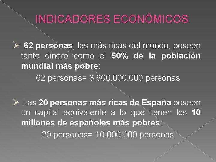 INDICADORES ECONÓMICOS 62 personas, las más ricas del mundo, poseen tanto dinero como el